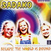 Sadako - Because the world is round | CD